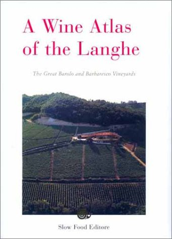 A Wine Atlas. The great Barolo and Barbaresco vineyards (Vino)