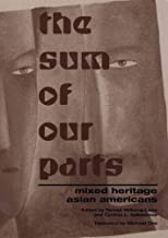 The Sum Of Our Parts: Mixed-Heritage Asian Americans (Asian American History & Cultu)