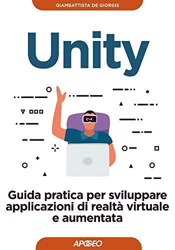 Unity: Guida pratica per sviluppare applicazioni di realtà virtuale e aumentata
