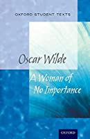 Oxford Student Texts: A Woman of No Importance