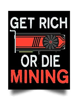 Get Rich Or Die Mining Ethereum or Monero GPU Miners  17 x22   Wall Art Print Poster Home Decor