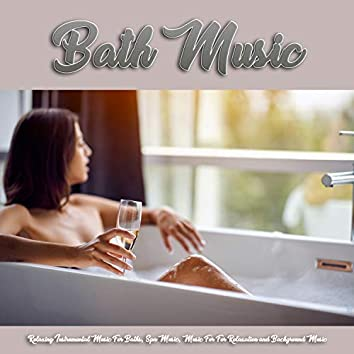 Bath Music: Relaxing Instrumental Music For Baths, Spa Music, Music For For Relaxation and Background Music