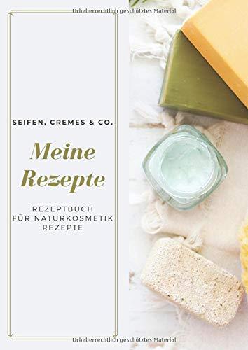 Meine Rezepte • Rezeptbuch für Naturkosmetik-Rezepte • Seifen, Cremes & Co.: Leeres Rezeptbuch für Naturkosmetik zum Selbserschreiben • 111 ... • Großes Format Din AA • Geschenkidee für Sie