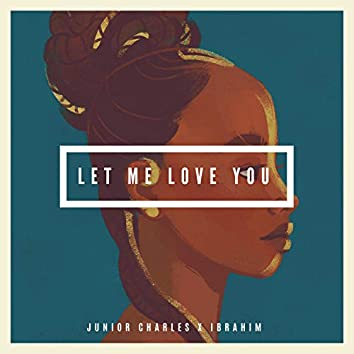 Let Me Love You (feat. Ibrahim)