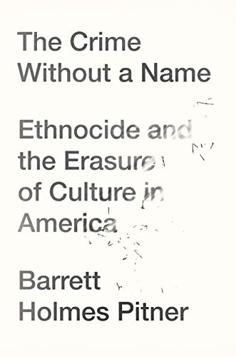 Compare Textbook Prices for The Crime Without a Name: Ethnocide and the Erasure of Culture in America  ISBN 9781640094840 by Pitner, Barrett Holmes