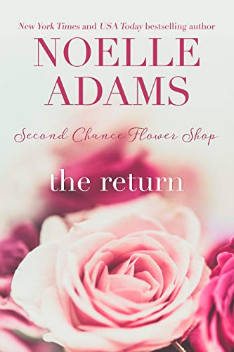 The Return (Second Chance Flower Shop Book 1) by [Noelle Adams]