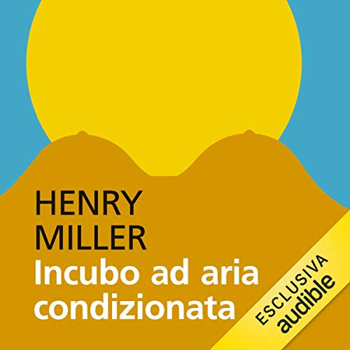 Incubo ad aria condizionata                   By:                                                                                                                                 Henry Miller                               Narrated by:                                                                                                                                 Massimo De Santis                      Length: 10 hrs and 1 min     Not rated yet     Overall 0.0