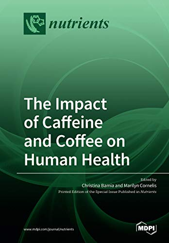 The Impact of Caffeine and Coffee on Human Health