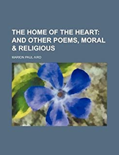 The Home of the Heart; And Other Poems, Moral & Religious
