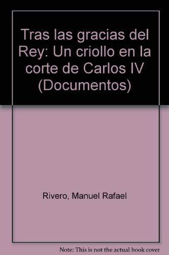Tras las gracias del Rey: Un criollo en la corte de Carlos IV (Documentos)