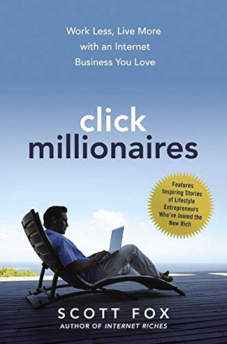 Image of Click Millionaires: Work Less, Live More with an Internet Business You Love
