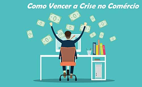 Como vencer a crise no Comércio (1) (Portuguese Edition)