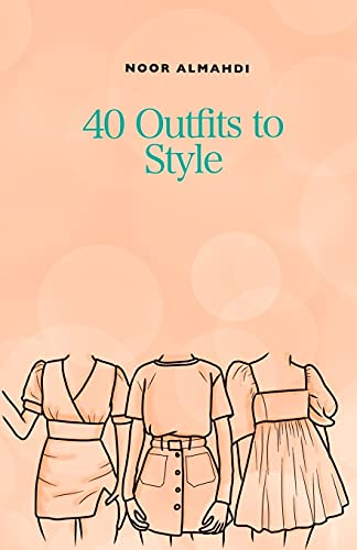 40 Outfits to Style: Design Your Style Workbook: Winter, Summer, Fall outfits and More - Drawing Workbook for Teens, and Adults (Books by nooralmahdi_art)
