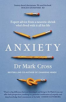 Anxiety: Expert Advice from a Neurotic Shrink Who's Lived with Anxiety All His Life by [Mark  Cross]