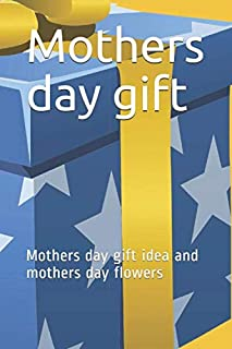 Mothers day gift: Mothers day gift idea and mothers day flowers