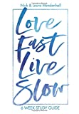 Love Fast Live Slow: 6-Week Study Guide: Discover the Simplicity of Reflecting Jesus in a Stressful World