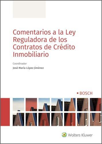 Comentarios a la Ley Reguladora de los Contratos de Crédito Inmobiliario eBook: López Jiménez, José María, Wolters Kluwer España: Amazon.es: Tienda Kindle