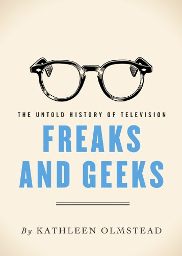 Freaks And Geeks: The Untold History of Television (English Edition)