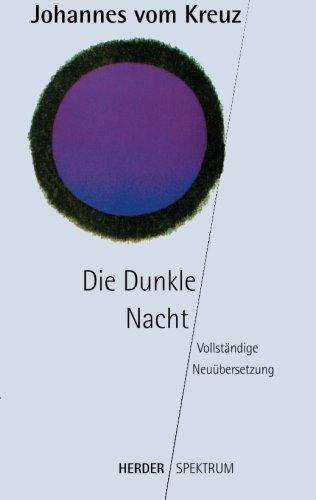 Sämtliche Werke. Vollständige Neuübertragung: Die Dunkle Nacht: Vollständige Neuübersetzung. Sämtliche Werke Band 1 (HERDER spektrum)