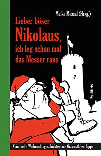 Lieber böser Nikolaus, ich leg schon mal das Messer raus: Kriminelle Weihnachtsgeschichten aus Ostwestfalen-Lippe