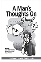 A Man's Thoughts On Shoes?