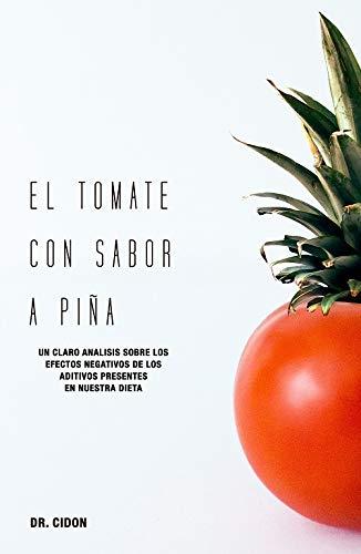 El tomate con sabor a piña. Un claro análisis sobre los efectos negativos de los aditivos presentes en nuestra dieta