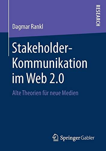 Stakeholder-Kommunikation im Web 2.0: Alte Theorien für neue Medien