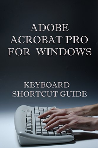 Adobe Acrobat Pro for Windows Keyboard Shortcut Guide (English Edition)