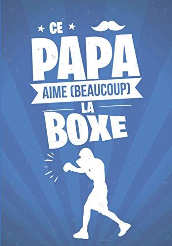 Ce Papa aime beaucoup la BOXE: cadeau original et personnalisé, cahier parfait pour prise de notes, croquis, organiser, planifier