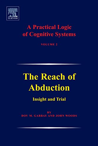 Download A Practical Logic of Cognitive Systems: The Reach of Abduction: Insight and Trial 044451791X