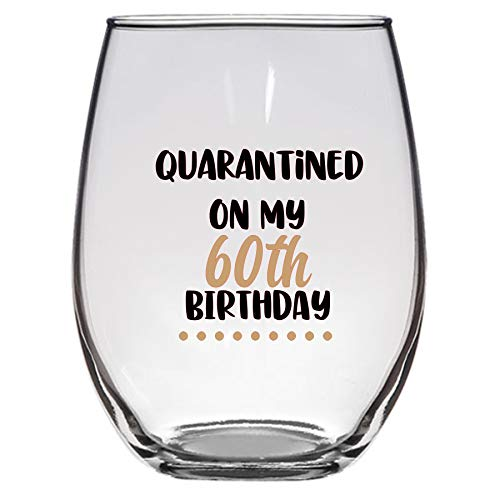 Quarantined on My 60th Birthday Wine Glass, 21 Oz, 60th birthday wine glass, social distancing, funny birthday Wine glass