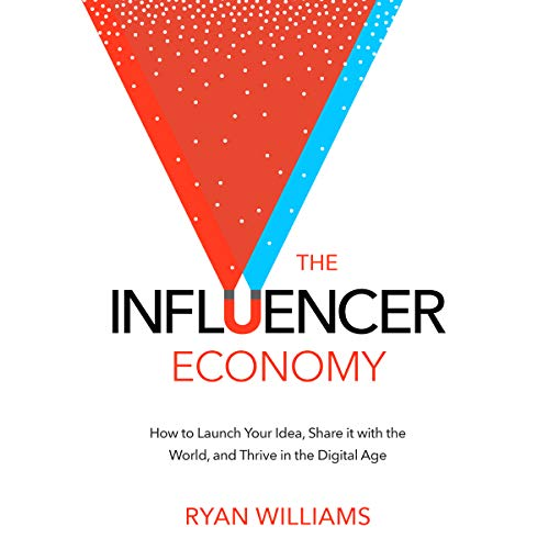 The Influencer Economy: How to Launch Your Idea, Share It with the World, and Thrive in the Digital Age audiobook cover art
