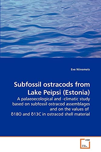 Subfossil ostracods from Lake Peipsi (Estonia): A palaeoecological and -climatic study based on subfossil ostracod assemblages and on the values of ?18O and ?13C in ostracod shell material