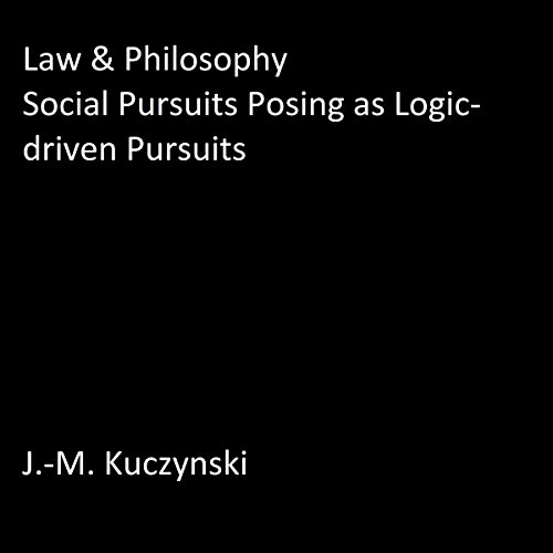 Law and Philosophy: Social Pursuits Posing as Logic-Driven Pursuits audiobook cover art