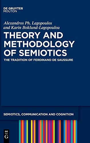 Compare Textbook Prices for Theory and Methodology of Semiotics: The Tradition of Ferdinand de Saussure Semiotics, Communication and Cognition [scc], 28  ISBN 9783110616231 by Lagopoulos, Alexandros Ph.,Boklund-Lagopoulou, Karin