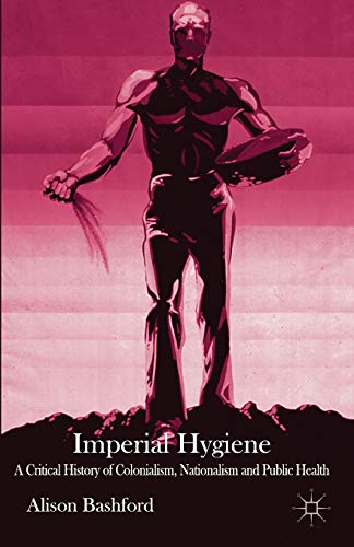 Imperial Hygiene: A Critical History of Colonialism, Nationalism and Public Health