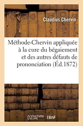 Méthode-Chervin appliquée à la cure du bégaiement et de tous les autres défauts de prononciation: méthode autorisée et recommandée par M. le ministre de l'Instruction publique