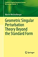Geometric Singular Perturbation Theory Beyond the Standard Form (Frontiers in Applied Dynamical Systems: Reviews and Tutorials (6))