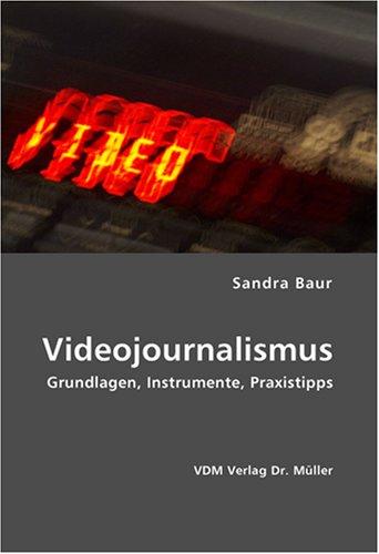 Videojournalismus: Grundlagen, Instrumente, Praxistipps
