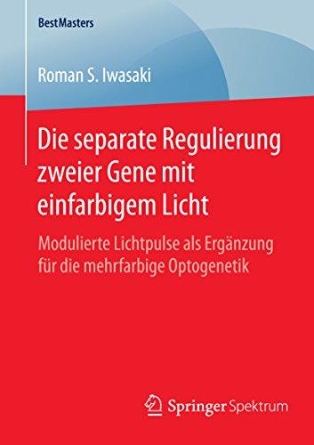 Die separate Regulierung zweier Gene mit einfarbigem Licht: Modulierte Lichtpulse als Ergänzung für die mehrfarbige Optogenetik (BestMasters) (German Edition)