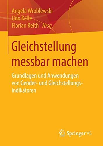 Gleichstellung messbar machen: Grundlagen und Anwendungen von Gender- und Gleichstellungsindikatoren