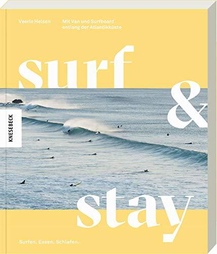 Surf & Stay: Mit Van und Surfboard entlang der Atlantikküste. Die besten Surf-Spots, Strandbars, Campingplätze, Hotels und Routen in Portugal und Spanien