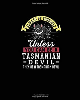 Always Be Yourself Unless You Can Be A Tasmanian Devil Then Be A Tasmanian Devil: Blank Recipe Book