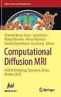 Computational Diffusion MRI: MICCAI Workshop, Shenzhen, China, October 2019 (Mathematics and Visualization)