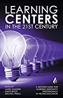 Learning Centers in the 21st Century: A Modern Guide for Learning Assistance Professionals in Higher Education