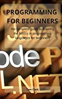 Programming for Beginners: the complete guide to learning the basics in programming languages for beginners
