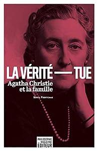 La vérité tue : Agatha Christie et la famille par Sonia Feertchak