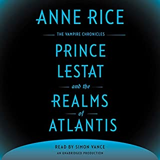 Prince Lestat and the Realms of Atlantis     The Vampire Chronicles              Written by:                                                                                                                                 Anne Rice                               Narrated by:                                                                                                                                 Simon Vance                      Length: 17 hrs and 13 mins     12 ratings     Overall 4.6