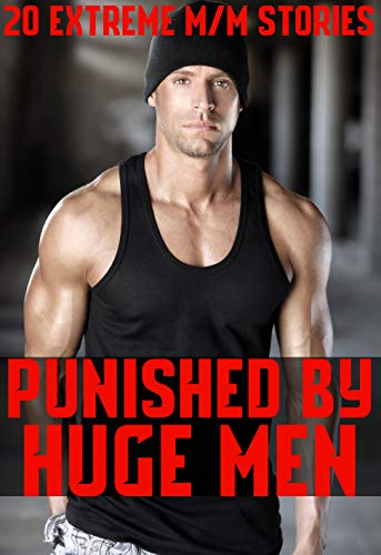 Punished By Huge Men 20 Extreme M/M Stories