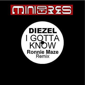 I Gotta Know (Ronnie Maze Remix)